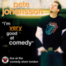Pete Johansson: Im Very Good at Comedy: Live at The Comedy Store London (Unabridged) Audiobook, by Pete Johansson