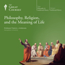 Philosophy, Religion, and the Meaning of Life, by The Great Courses