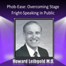 Phob-Ease: Overcoming Stage Fright - Speaking in Public Audiobook, by Dr. Howard Leibgold