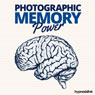 Photographic Memory Power - Hypnosis (Unabridged), by Hypnosis Live