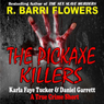The Pickaxe Killers: Karla Faye Tucker & Daniel Garrett: A True Crime Short (Unabridged), by R. Barri Flowers