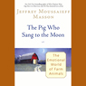 The Pig Who Sang to the Moon: The Emotional World of Farm Animals (Unabridged) Audiobook, by Jeffrey Moussaieff Masson