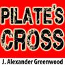 Pilates Cross: A John Pilate Mystery, Book 1 (Unabridged), by J. Alexander Greenwood