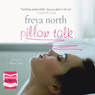 Pillow Talk (Unabridged), by Freya North