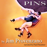 PINS (Unabridged), by Jim Provenzano