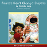 Pirates Dont Change Diapers (Unabridged), by Melinda Long