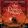 The Pirates Wish (Unabridged) Audiobook, by Cassandra Rose Clarke