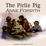 The Pirlie Pig (Unabridged) Audiobook, by Anne Forsyth
