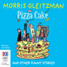 Pizza Cake (Unabridged) Audiobook, by Morris Gleitzman