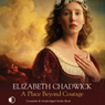 A Place Beyond Courage (Unabridged), by Elizabeth Chadwic