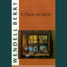 A Place on Earth: A Novel (Unabridged), by Wendell Berry