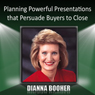 Planning Powerful Presentations that Persuade Buyers to Close, by Dianna Booher