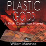 Plastic Gods: A Rich Coleman Novel, Vol. 2 (Unabridged) Audiobook, by William Manchee