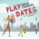 Play Dates (Unabridged) Audiobook, by Leslie Carroll