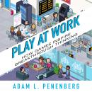 Play at Work: How Games Inspire Breakthrough Thinking (Unabridged), by Adam L. Penenberg