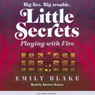 Playing with Fire: Little Secrets, Book 1 (Unabridged), by Emily Blake