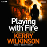 Playing with Fire (Unabridged), by Kerry Wilkinson
