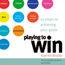 Playing to Win: 10 Steps to Achieving Your Goals: The Successful Womans Game Plan (Unabridged) Audiobook, by Karren Brady