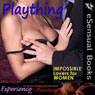 Plaything: Impossible Lovers for Women (Unabridged), by Essemoh Teepee