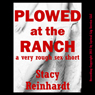 Plowed at the Ranch: A Very Rough Cowgirl Sex In Public Short - Harsh Sex Encounters (Unabridged) Audiobook, by Stacy Reinhardt