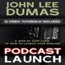 Podcast Launch: A Step by Step Podcasting Guide (Unabridged) Audiobook, by John Lee Dumas