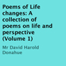 Poems of Life Changes: A Collection of Poems on Life and Perspective, Volume 1 (Unabridged) Audiobook, by David Harold Donahue