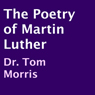The Poetry of Martin Luther (Unabridged) Audiobook, by Dr. Tom Morris