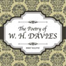 The Poetry of W. H. Davies (Unabridged), by W. H. Davies