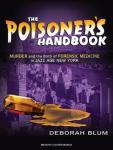 The Poisoners Handbook: Murder and the Birth of Forensic Medicine in Jazz Age New York (Unabridged), by Deborah Blum