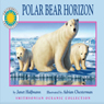 Polar Bear Horizon: A Smithsonian Oceanic Collection Book (Mini Book) (Unabridged), by Janet Halfmann