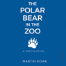 The Polar Bear in the Zoo (Unabridged), by Martin Rowe