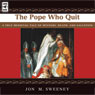 The Pope Who Quit: A True Medieval Tale of Mystery, Death and Salvation (Unabridged) Audiobook, by Jon M. Sweeney