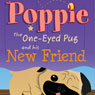 Poppie the One-Eyed Pug and His New Friend (Unabridged) Audiobook, by Sharron Hopcus