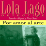 Por amor al arte (For the Love of Art): Lola Lago, detective (Unabridged) Audiobook, by Lourdes Miquel