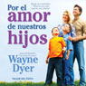 Por el Amor de Nuestros Hijos (For the Love of Our Children), by Wayne W. Dyer