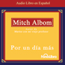 Por un Dia Mas (Texto Completo) (For One More Day) (Unabridged) Audiobook, by Mitch Albom