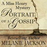 Portrait of a Gossip: A Miss Henry Mystery, Book 1 (Unabridged) Audiobook, by Melanie Jackson