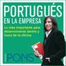 Portugues en la empresa (Portuguese in the Office): Lo mas importante para desenvolverse dentro y fuera de la oficina (Unabridged) Audiobook, by Pons Idiomas