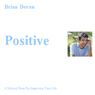 Positive: A Musical Piece for Improving Your Life (Unabridged) Audiobook, by Brian John Doran