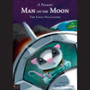A Possums Man on the Moon: The Eagle Has Landed, Book 18 (Unabridged) Audiobook, by Jamey M. Long