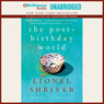 The Post-Birthday World (Unabridged) Audiobook, by Lionel Shriver