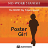 Poster Girl, No-Work Spanish Audiobook, Title 2: No-Work Spanish Audiobooks (Unabridged), by Anne Emerick