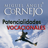 Potencialidades Vocacionales (Texto Completo) (Vocational Potentialities (Unabridged)) (Unabridged), by Miguel Angel Cornejo