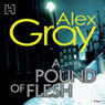 A Pound of Flesh: DCI Lorimer, Book 9 (Unabridged) Audiobook, by Alex Gray