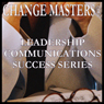 The Power of Authentic Inspiration and Praise (Unabridged), by Change Masters Leadership Communications Success Series