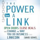 The Power in a Link: Open Doors, Close Deals, and Change the Way You Do Business Using LinkedIn (Unabridged), by Dave Gowel