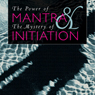 The Power of Mantra and Mystery of Initiation (Unabridged) Audiobook, by Pandit Rajmani Tigunait