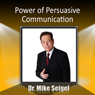 Power of Persuasive Communication (Unabridged), by Dr. Mike Seigel