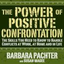 The Power of Positive Confrontation: The Skills You Need to Handle Conflicts at Work, at Home and in Life (Unabridged) Audiobook, by Barbara Pachter