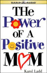 The Power of a Positive Mom Audiobook, by Karol Ladd